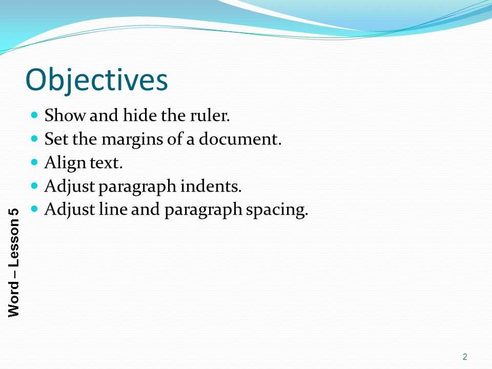 Objectives Show and hide the ruler. Set the margins of a document.