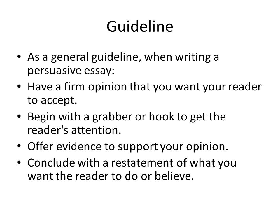 Guideline As a general guideline, when writing a persuasive essay: