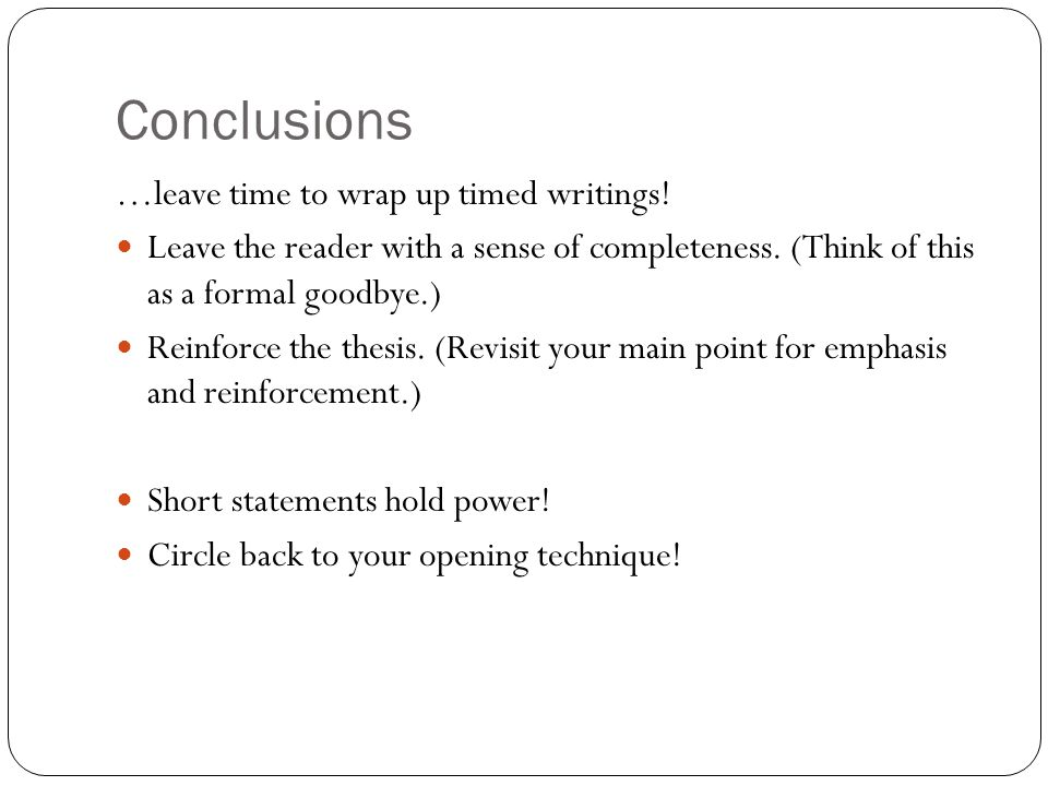Conclusions …leave time to wrap up timed writings!