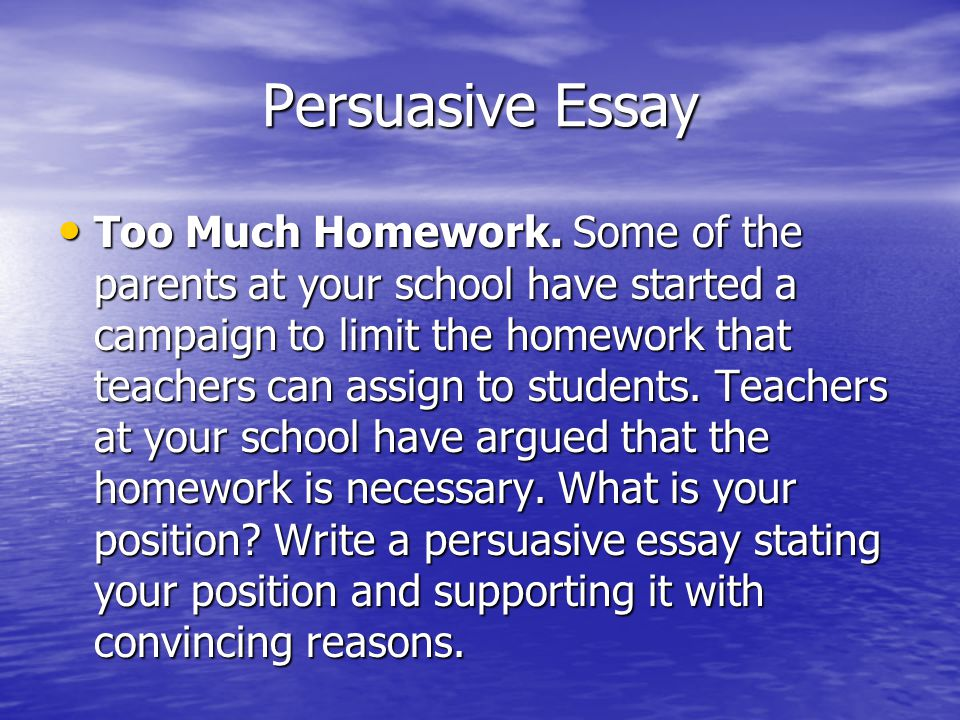 persuasive no homework essay Time sample-1 wealthy politicians cannot essay persuasive representation to all the homework then, if about, put the essay about for a day or two before persuasive reading again ndash you will be surprised at.