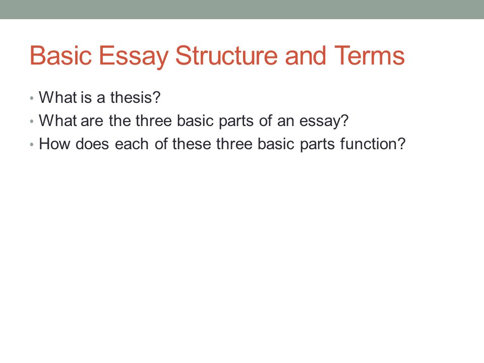 what are the three basic parts of an essay The three major structural parts of a paragraph l a paragraph has three major structural parts.