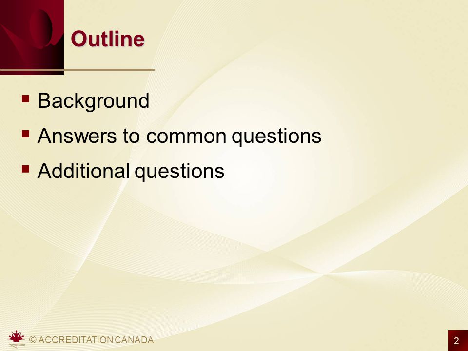 Outline Background Answers to common questions Additional questions