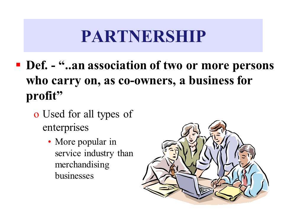 PARTNERSHIP Def. - ..an association of two or more persons who carry on, as co-owners, a business for profit