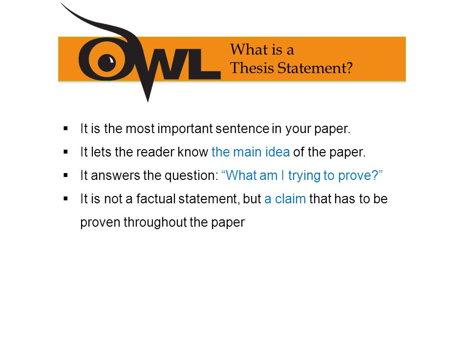a thesis statement is not __________. weegy A thesis statement declares what you believe and what you intend to prove a good thesis statement makes the difference between a thoughtful research project and a simple retelling of facts a good tentative thesis will help you focus your search for information.
