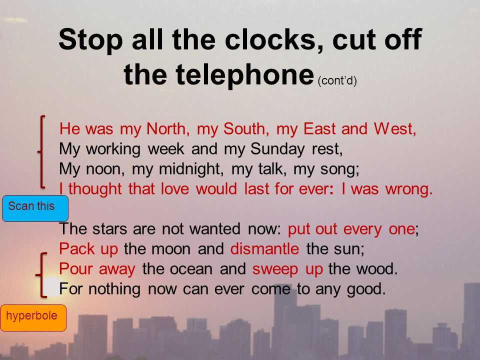 stop all the clocks cut off Stop all the clocks by: nemo shaw stop all the clocks, cut off the telephone, prevent the dog from barking with a juicy bone, silence the pianos and with muffled drum.