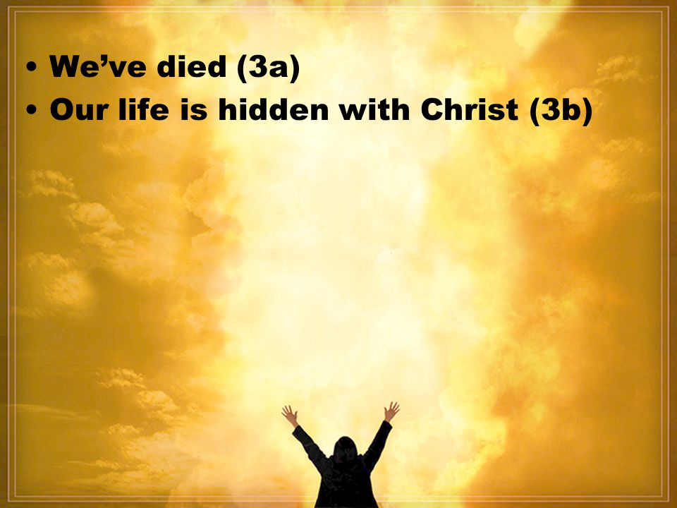 • We've died (3a) • Our life is hidden with Christ (3b)