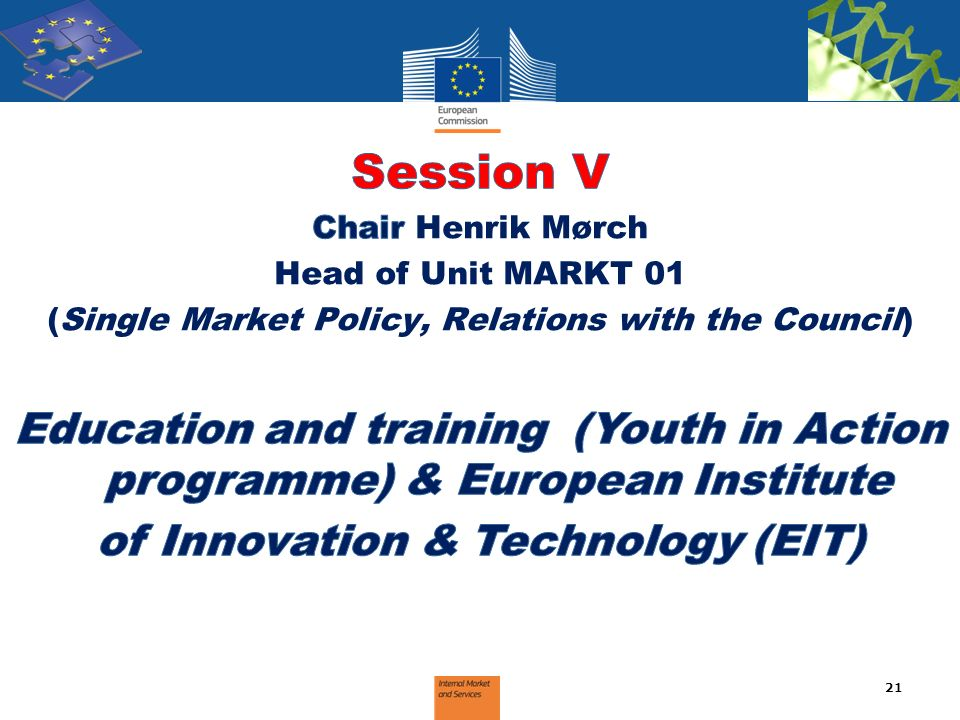 Session V Chair Henrik Mørch. Head of Unit MARKT 01. (Single Market Policy, Relations with the Council)