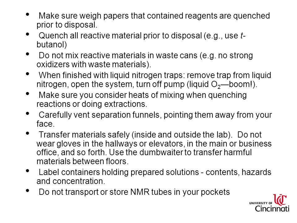 Make sure weigh papers that contained reagents are quenched prior to disposal.