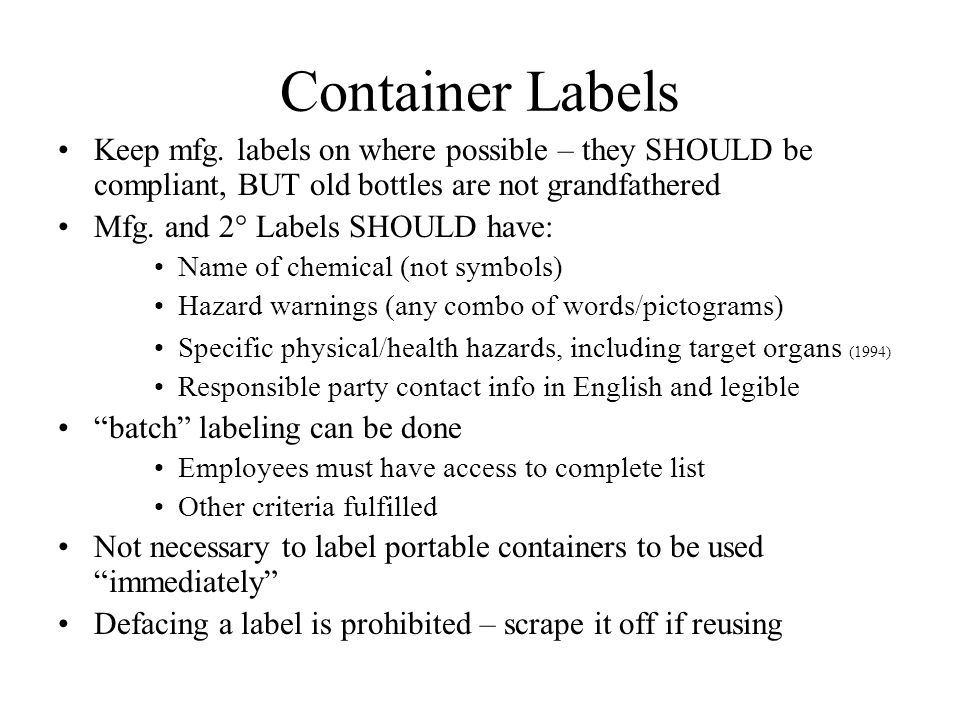 Container Labels Keep mfg. labels on where possible – they SHOULD be compliant, BUT old bottles are not grandfathered.