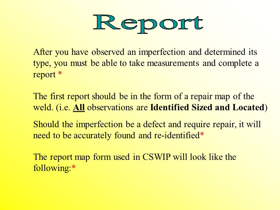 Report After you have observed an imperfection and determined its type, you must be able to take measurements and complete a report *
