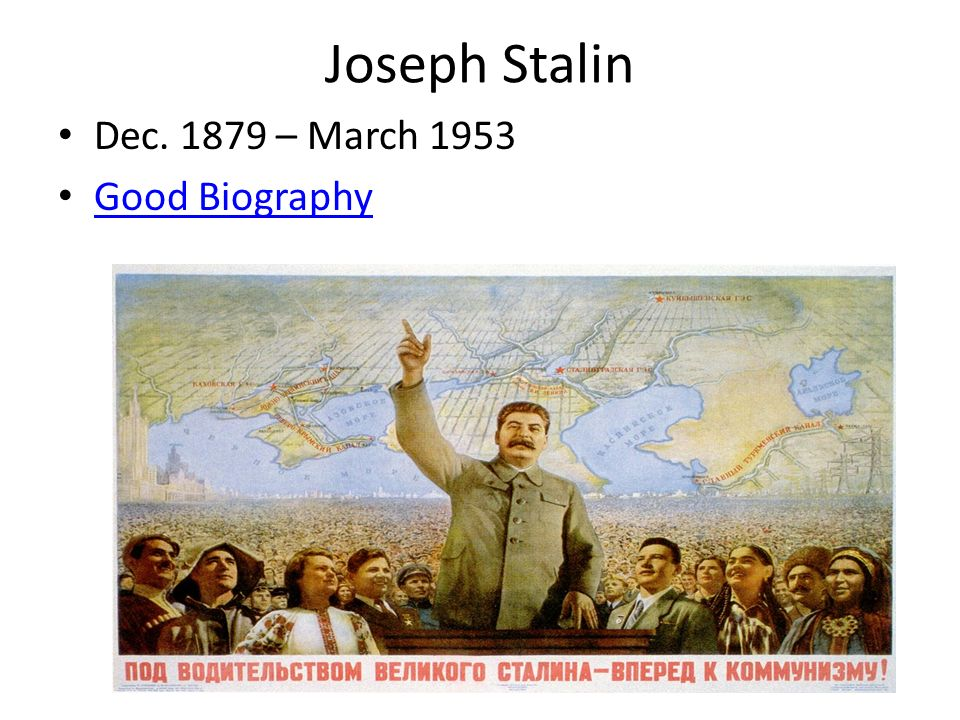 Joseph Stalin Dec. 1879 – March 1953 Good Biography