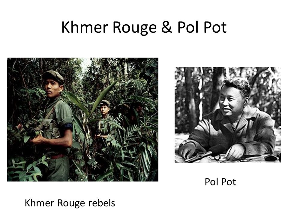 Khmer Rouge & Pol Pot Pol Pot Khmer Rouge rebels