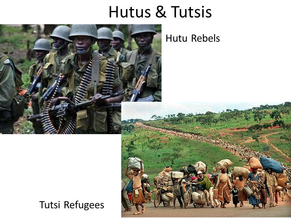 Hutus & Tutsis Hutu Rebels Tutsi Refugees