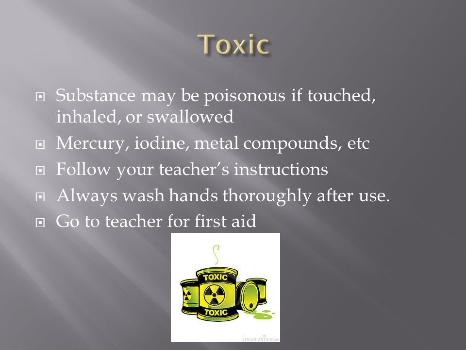 Toxic Substance may be poisonous if touched, inhaled, or swallowed