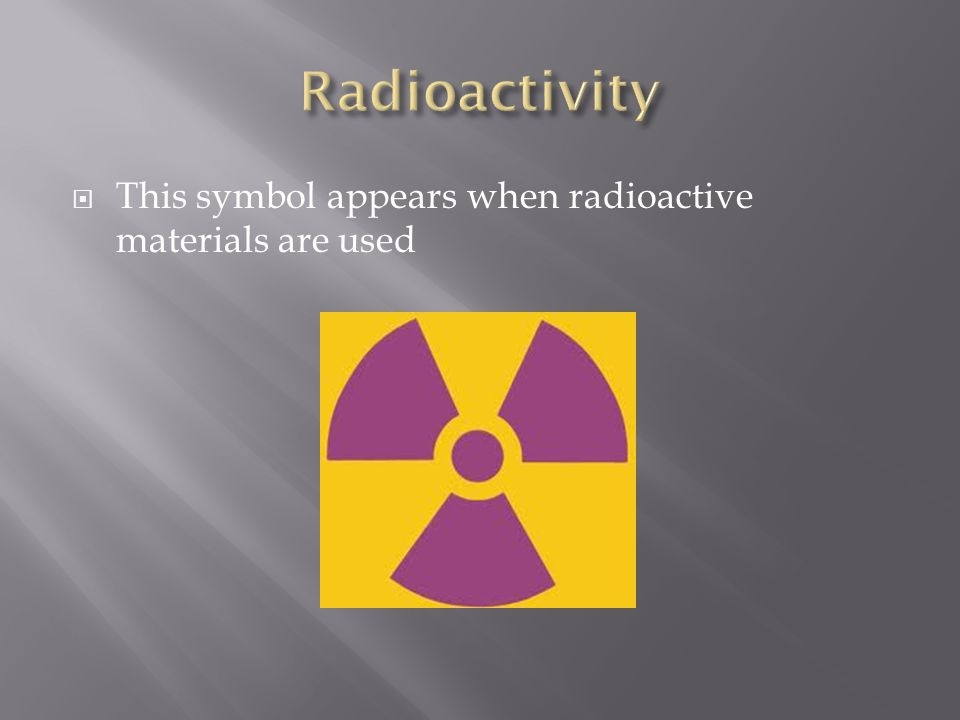 Radioactivity This symbol appears when radioactive materials are used