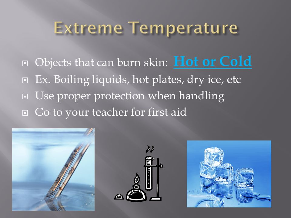 Extreme Temperature Objects that can burn skin: Hot or Cold