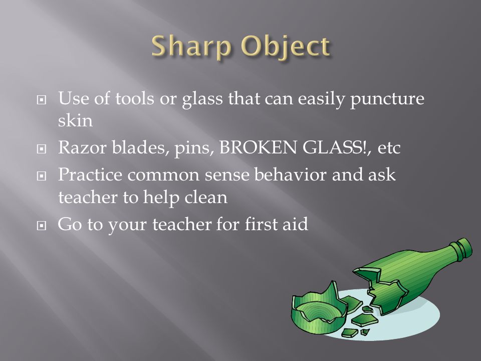 Sharp Object Use of tools or glass that can easily puncture skin