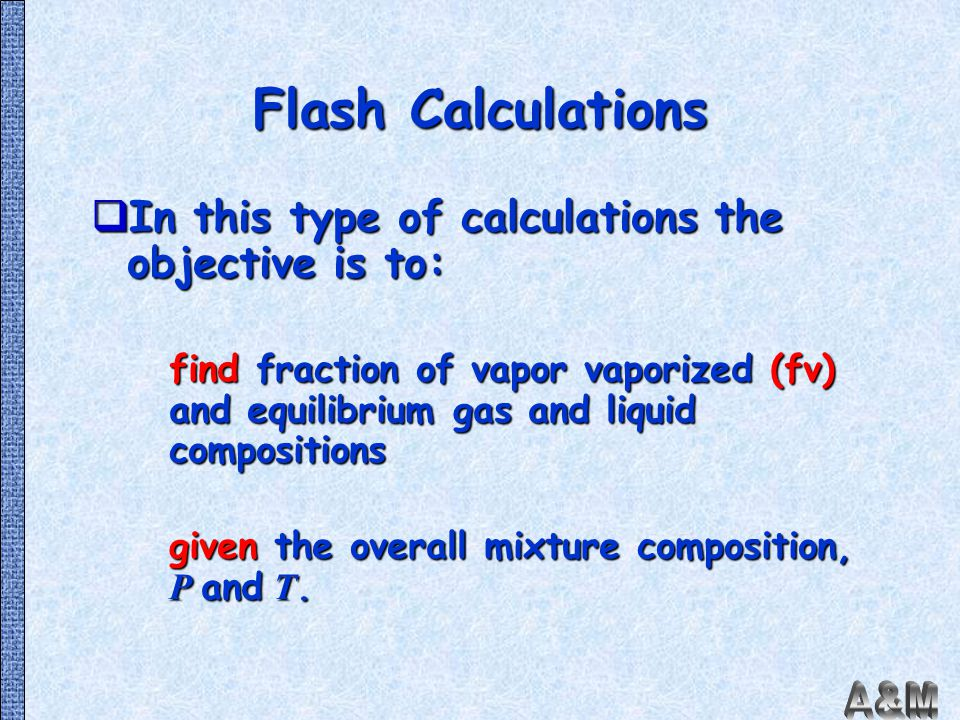 Flash Calculations In this type of calculations the objective is to: