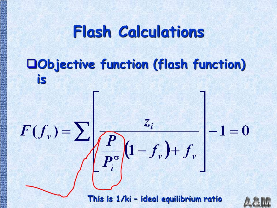 Flash Calculations Objective function (flash function) is