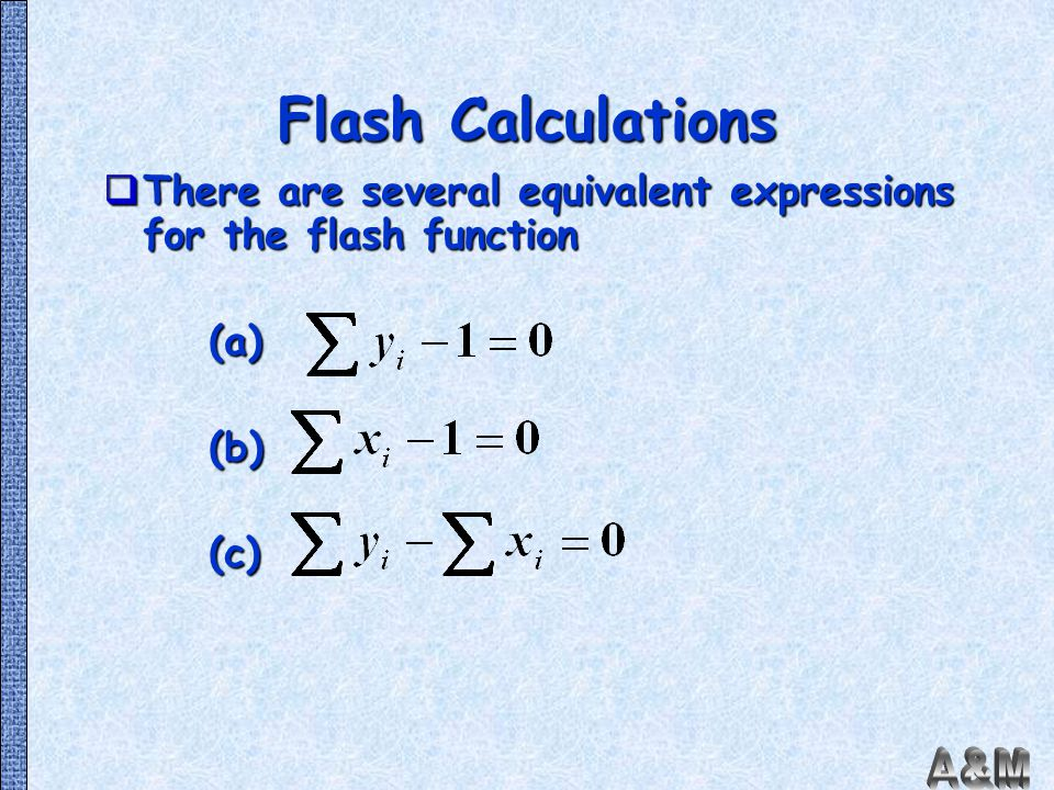 Flash Calculations There are several equivalent expressions for the flash function (a) (b) (c)
