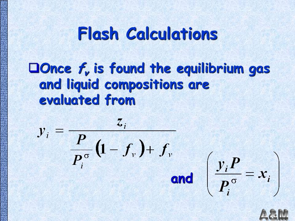 Flash Calculations Once fv is found the equilibrium gas and liquid compositions are evaluated from.