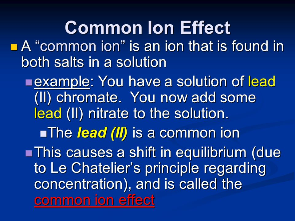 Common Ion Effect A common ion is an ion that is found in both salts in a solution.