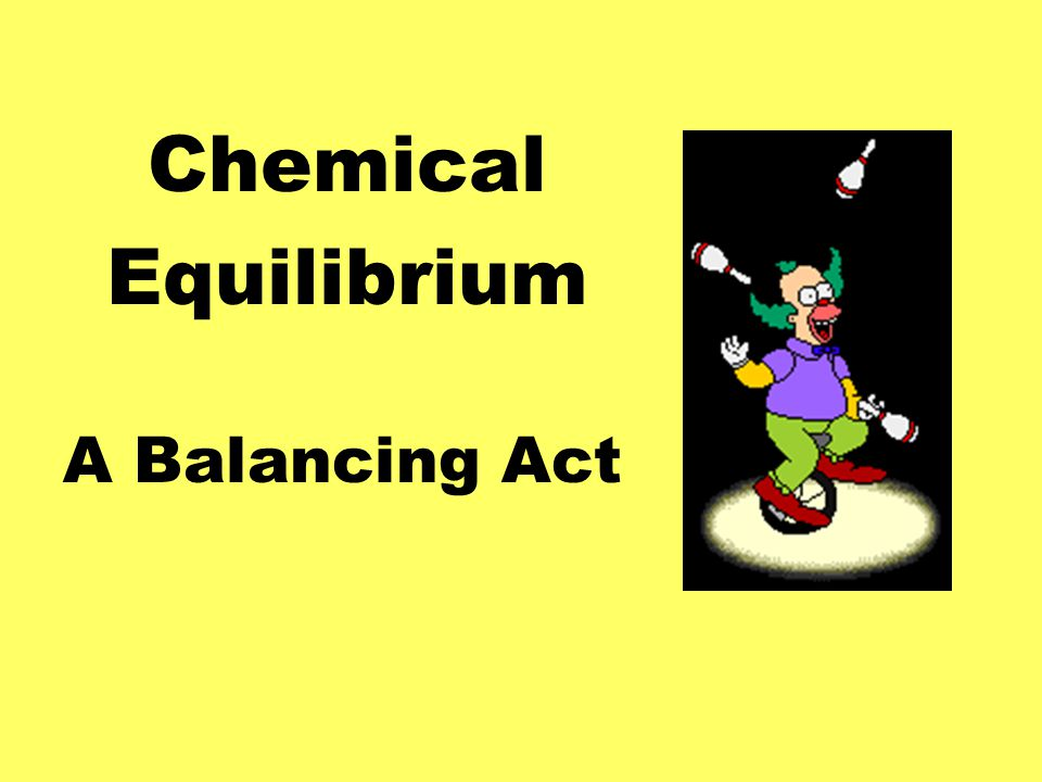 Chemical Equilibrium A Balancing Act