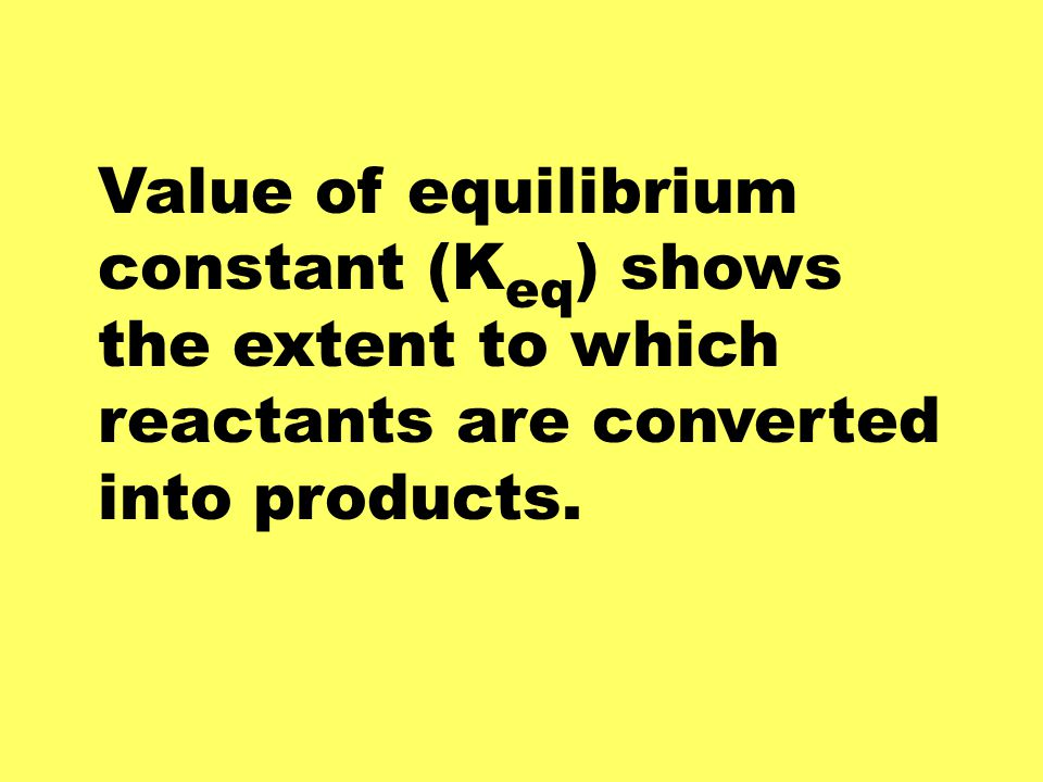 Value of equilibrium constant (Keq) shows