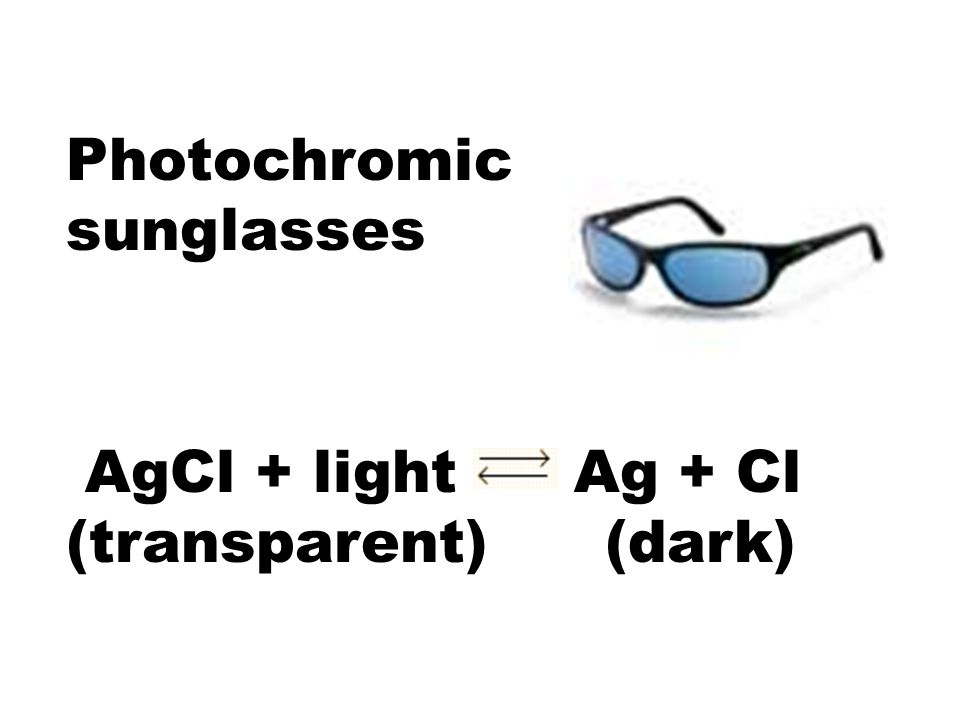 Photochromic sunglasses AgCl + light Ag + Cl (transparent) (dark)