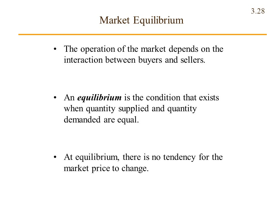 Market Equilibrium The operation of the market depends on the interaction between buyers and sellers.