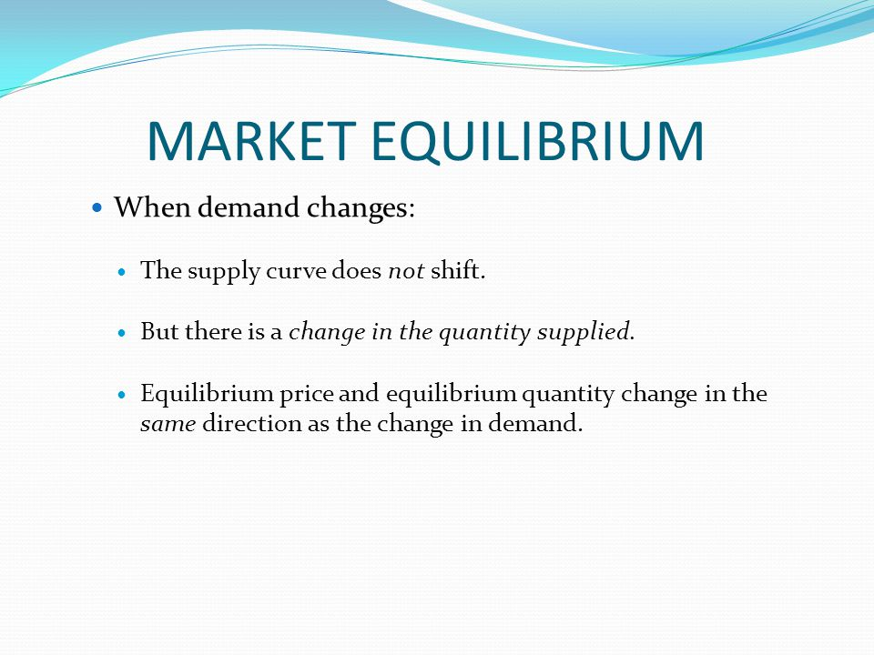 MARKET EQUILIBRIUM When demand changes: