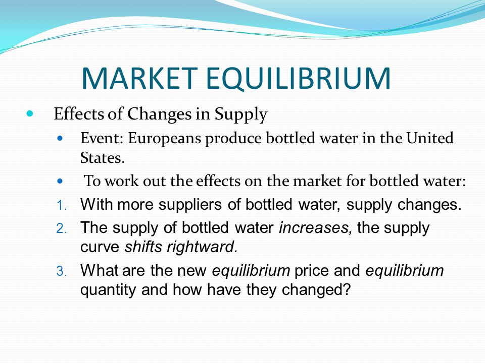 MARKET EQUILIBRIUM Effects of Changes in Supply