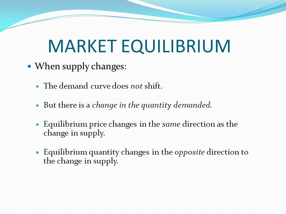 MARKET EQUILIBRIUM When supply changes: