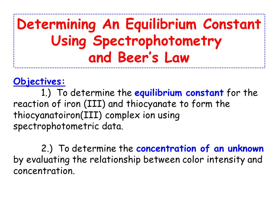 spectrophotometric determination of equilibrium constant for a reaction Free essay: date performed: july 20, 2007 spectrophotometric determination of equilibrium constant for a reaction abstract uv-vis spectrophotometry is one of.