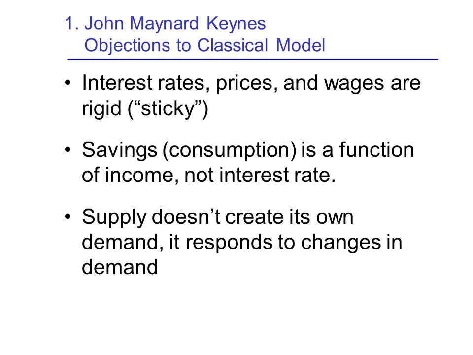 1. John Maynard Keynes Objections to Classical Model