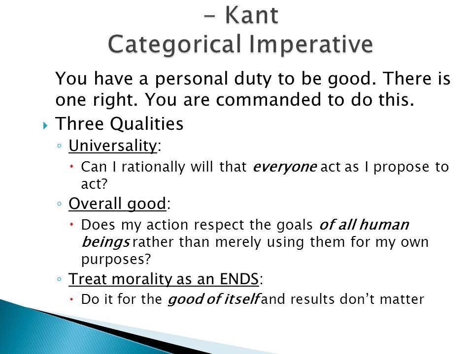 a personal view on immanuel kants categorical imperative Immanuel kant (1724-1804) is one of the most important and influential modern philosophers  kant's morality: summary and problems  the categorical imperative .