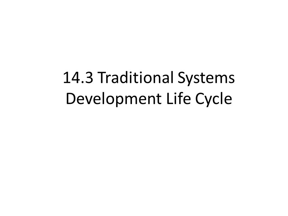 14.3 Traditional Systems Development Life Cycle