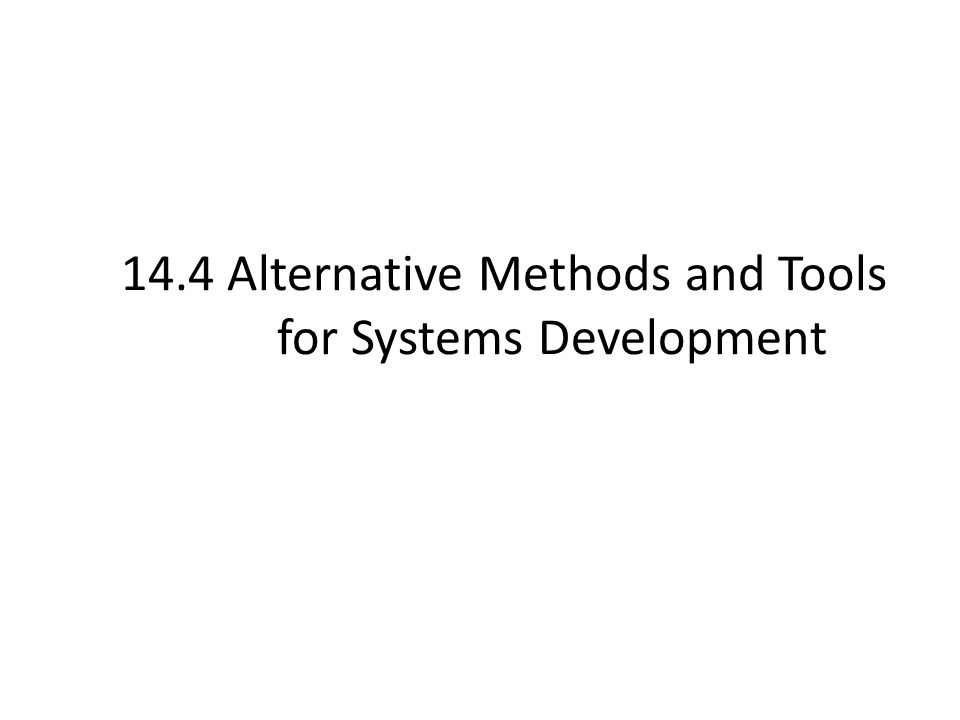 14.4 Alternative Methods and Tools for Systems Development