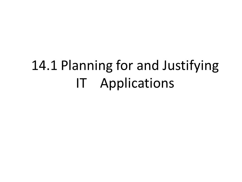 14.1 Planning for and Justifying IT Applications