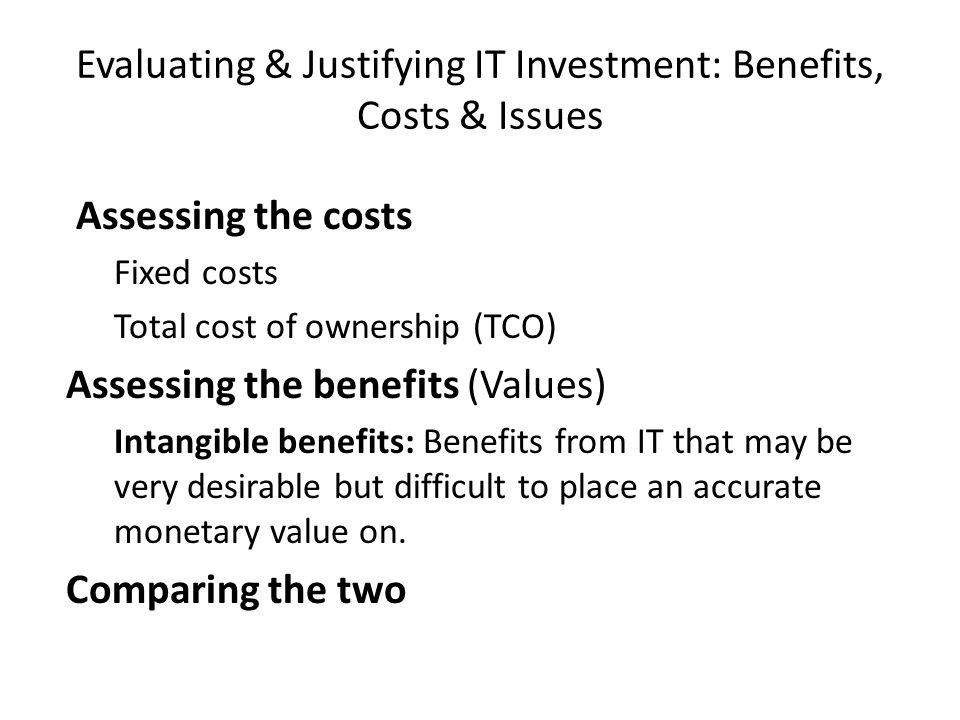 Evaluating & Justifying IT Investment: Benefits, Costs & Issues