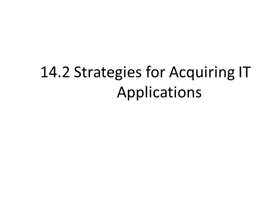 14.2 Strategies for Acquiring IT Applications