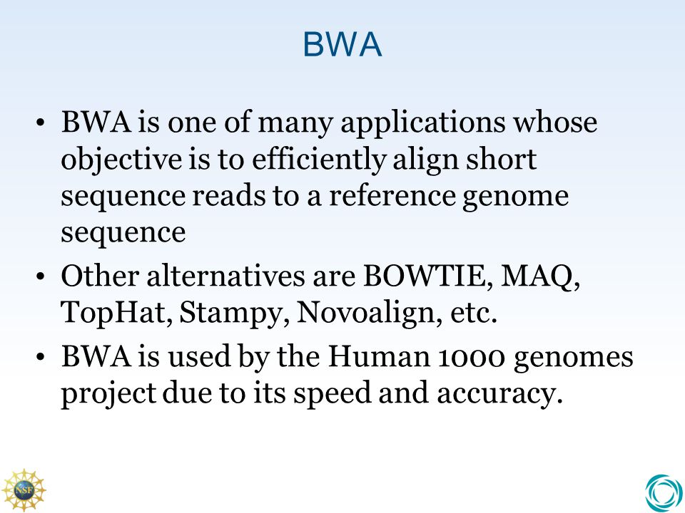 BWA BWA is one of many applications whose objective is to efficiently align short sequence reads to a reference genome sequence.