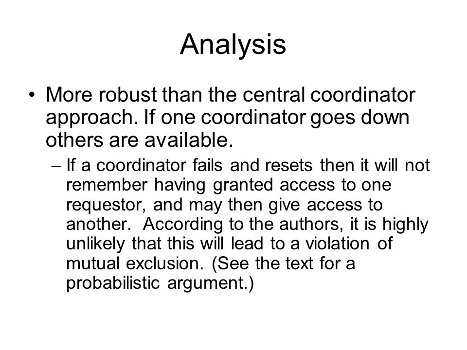 Analysis More robust than the central coordinator approach. If one coordinator goes down others are available.