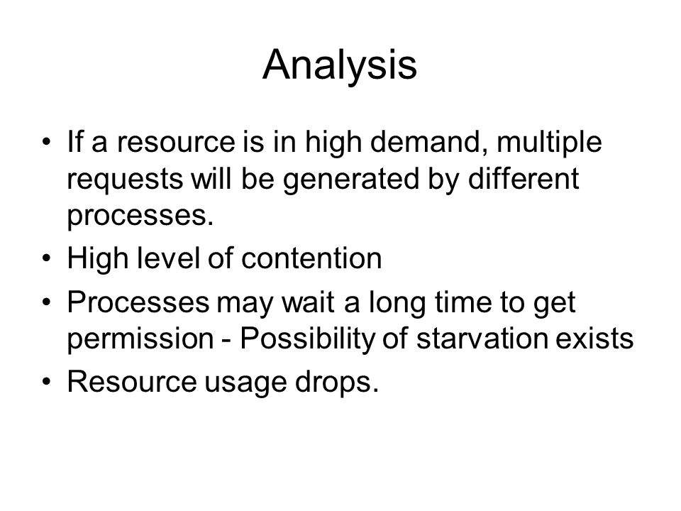 Analysis If a resource is in high demand, multiple requests will be generated by different processes.