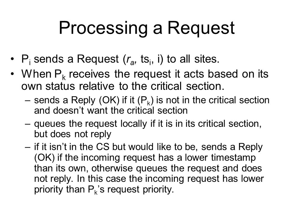 Processing a Request Pi sends a Request (ra, tsi, i) to all sites.