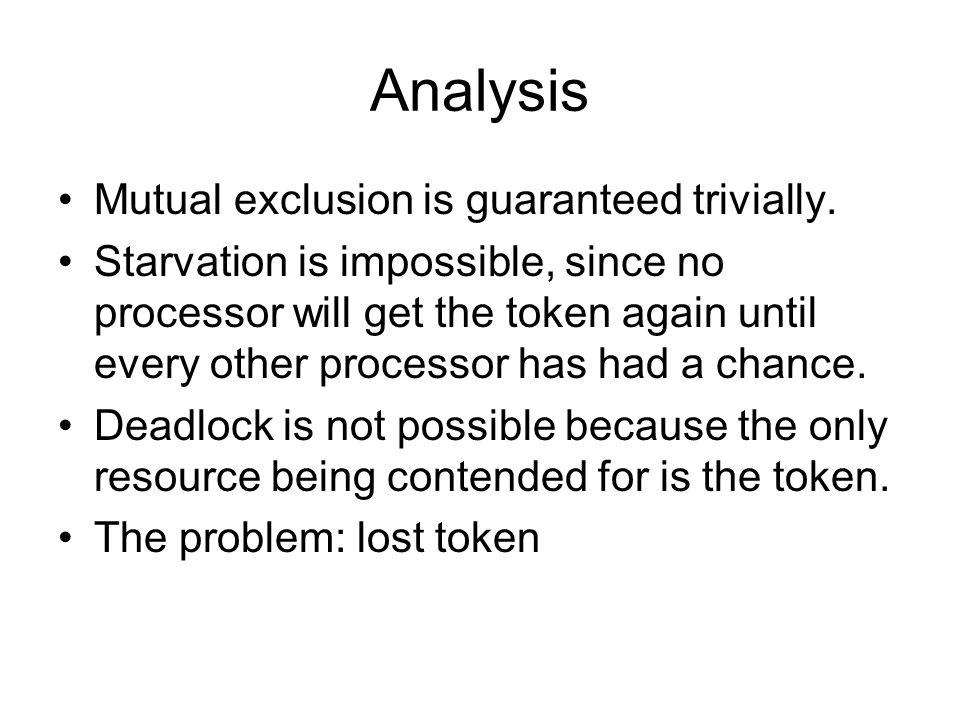 Analysis Mutual exclusion is guaranteed trivially.