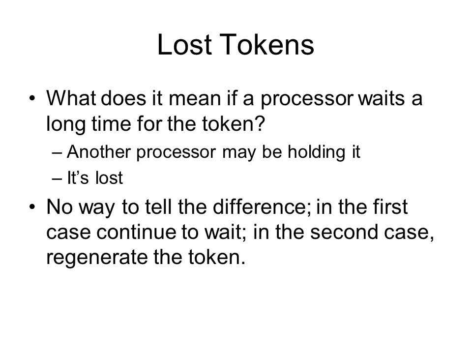 Lost Tokens What does it mean if a processor waits a long time for the token Another processor may be holding it.