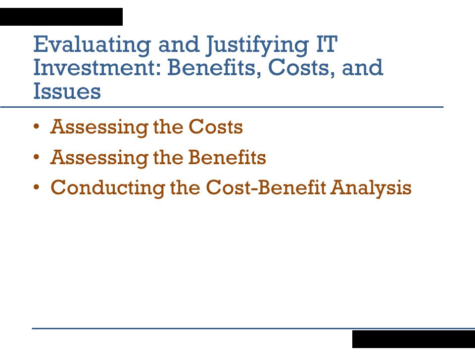 Evaluating and Justifying IT Investment: Benefits, Costs, and Issues
