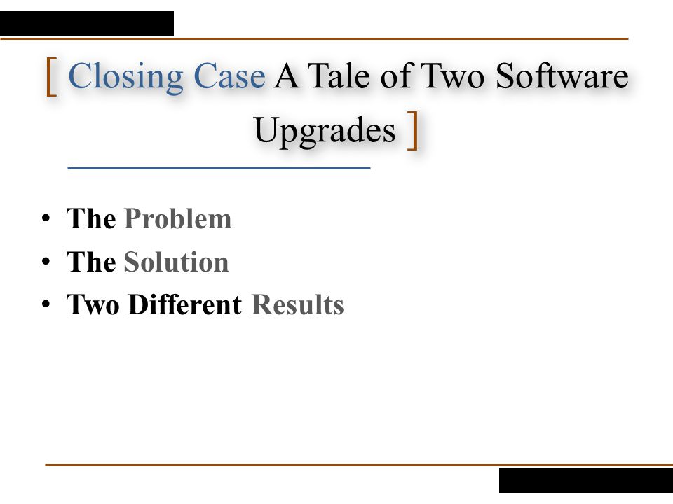 [ Closing Case A Tale of Two Software Upgrades ]