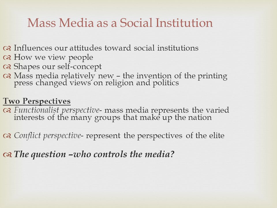 mass media as a social institution The supposed and the real role of mass media in modern democracy agner fog  and (3) its ability to describe the coevolution of institutions and their social .